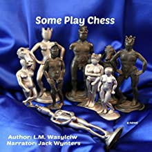 Some Play Chess Audiobook by L. M. Wasylciw Narrated by Jack Wynters