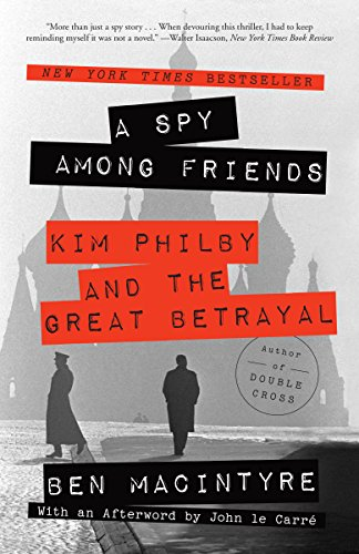 A Spy Among Friends: Kim Philby and the Great Betrayal by [Macintyre, Ben]