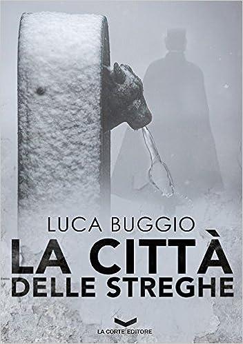 LCS Ultime dai libri La città delle streghe Luca Buggio