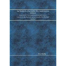 Le Medecin Charitable Dix-Neufviesme Edition Augmentee d'Vn Singulier Preseruatif Contre La Peste, & de Plusieurs Autres Remedes Par Philibert Guybert
