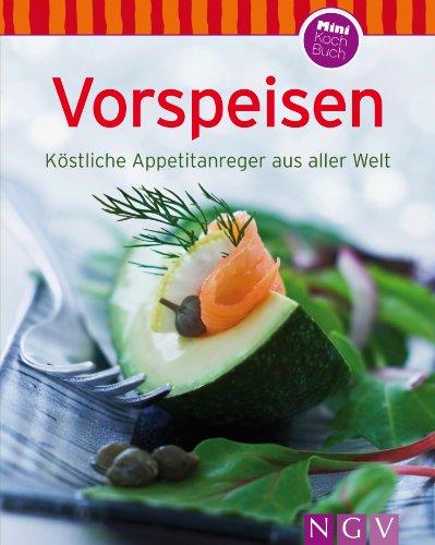 Vorspeisen: Unsere 100 besten Rezepte in einem Kochbuch (German Edition) ()