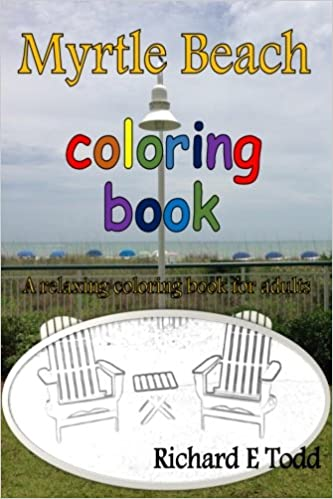 Myrtle Beach Coloring Book A Relaxing For Adults Richard E Todd 9781515241768 Amazon Books