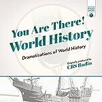 You Are There! World History: Dramatizations of World History |  CBS Radio