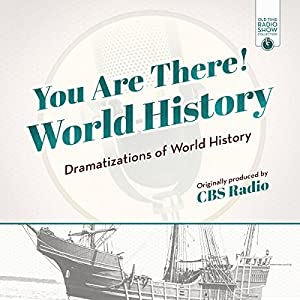 You Are There! World History Radio/TV Program