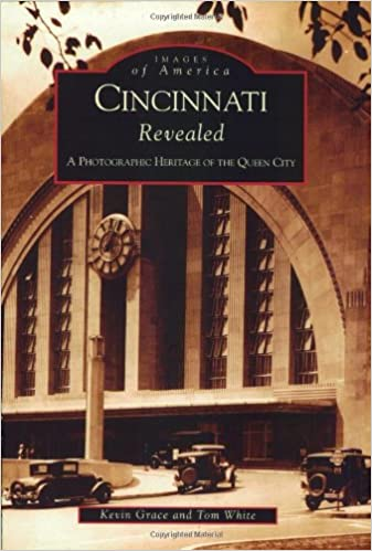 Book Cincinnati Revealed: A PhotographicHeritageof the Queen City(OH)(Images of America)