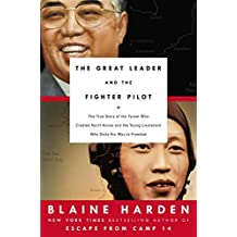 The Great Leader and the Fighter Pilot: The True Story of the Tyrant Who Created North Korea and The Young Lieutenant Who Stole His Way to Freedom by Blaine Harden (2015-03-17)