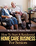 img - for How To Start A Residential Home Care Business For Seniors book / textbook / text book