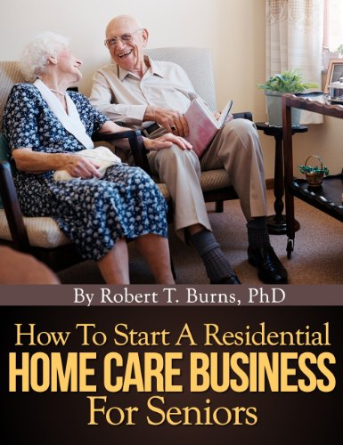 (How To Start A Residential Home Care Business For Seniors)