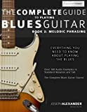 img - for The Complete Guide to Playing Blues Guitar: Book Two - Melodic Phrasing (Play Blues Guitar) (Volume 2) book / textbook / text book