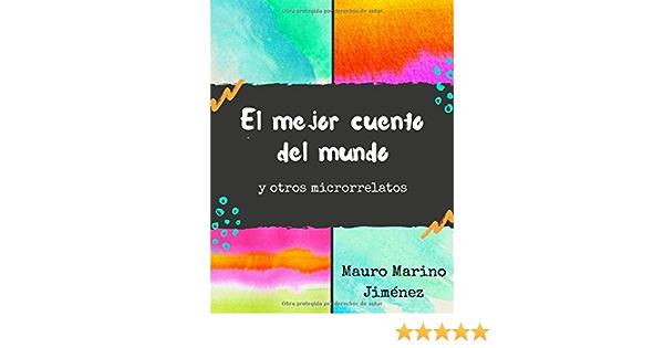 Amazon Com El Mejor Cuento Del Mundo Y Otros Microrrelatos Spanish Edition 9781980713791 Marino Jiménez Mauro Cangalaya Sevillano Luis Miguel Books
