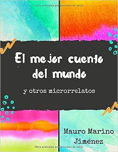 El Mejor Cuento Del Mundo Y Otros Microrrelatos Spanish Edition 9781980713791 Marino Jiménez Mauro Cangalaya Sevillano Luis Miguel Books