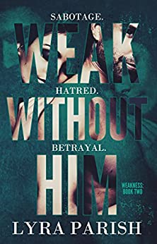 Weak Without Him (Weakness Book 2) by [Parish, Lyra]