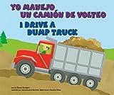 Yo manejo un camión de volteo/I Drive a Dump Truck (Vehículos de trabajo/Working Wheels) (Multilingual Edition)