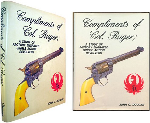 Compliments of Col. Ruger : A Study of Factory Engraved Single Action Revolvers ()