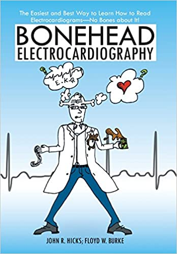 Bonehead Electrocardiography The Easiest And Best Way To Learn How Read Electrocardiograms No Bones About It Hardcover Import 15 Jan 2016