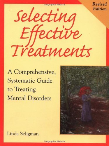 Selecting Effective Treatments: A Comprehensive, Systematic Guide to Treating Mental Disorders by Linda Seligman (1998-07-28)
