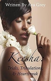 Keesha: Trials, Tribulations, & Heartbreak (The Love Chronicles) by [Ava Grey]
