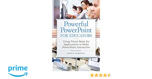 Powerful PowerPoint for Educators Using Visual Basic for Applications to Make PowerPoint Interactive
