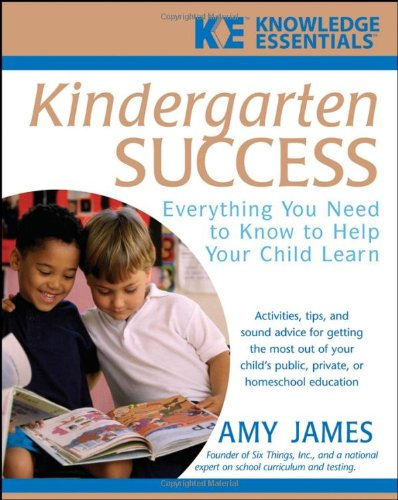 Kindergarten Success: Everything You Need to Know to Help Your Child Learn