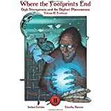 Where the Footprints End: High Strangeness and the Bigfoot Phenomenon, Volume II: Evidence