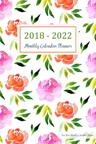 2018 - 2022 Five Year Monthly Calendar Planner: 5 Year Calendar Monthly Schedule Organizer - Agenda Planner For The Next Five Years, 60 Months ... Floral Cover (five year planner) (Volume 4)