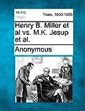 Henry B. Miller et Al vs. M. K. Jesup et Al, Anonymous, 1275116280