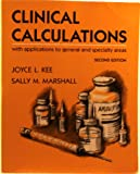 Clinical Calculations : With Applications to General and Speciality Areas, Kee, Joyce L., 0721643124