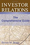 Investor Relations : The Comprehensive Guide, Bragg, Steven / Mark, 0980069904