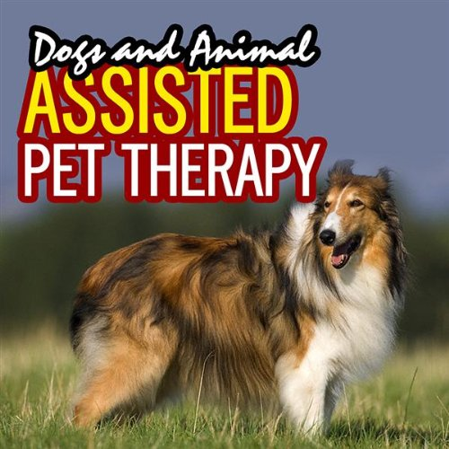 How To Become An Animal Assisted Pet Therapy Specialist By