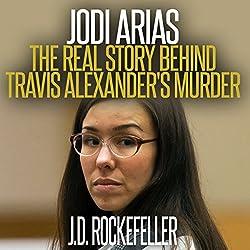 Jodi Arias: The Real Story Behind Travis Alexander's Murder