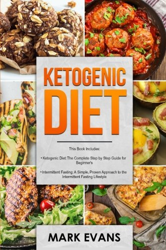 Ketogenic Diet: & Intermittent Fasting - 2 Manuscripts - Ketogenic Diet: The Complete Step by Step Guide for Beginner's & Intermittent Fasting: A ... Approach to Intermittent Fasting (Volume 1) by Mark Evans