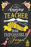 #5: A Truly Amazing Teacher is Hard To Find and Impossible to Forget: Teacher Appreciation Book ~ Journal or Planner for Teacher Gifts: Great for Teacher Inspirational Notebooks & Gifts (Volume 1)