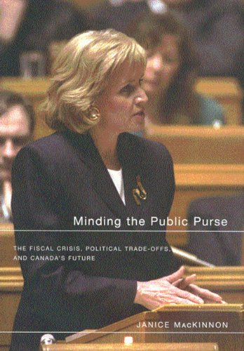 Read Online Minding the Public Purse: The Fiscal Crisis, Political Trade-offs, and Canada's Future PDF Text fb2 ebook