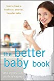 The Better Baby Book: How to Have a