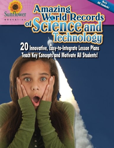Download Amazing World Records of Science and Technology: 20 Innovative, Easy-to-Integrate Lesson Plans Teach Key Concepts and Motivate All Students! pdf epub