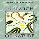 In Search of Nature Audiobook by Edward O. Wilson Narrated by Robert Blumenfeld