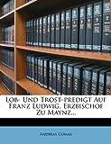 Lob- und Trost-Predigt Auf Franz Ludwig, Erzbischof Zu Maynz..., Andreas Gummi, 1273219317