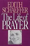 The Life of Prayer, Edith Schaeffer, 0891076492