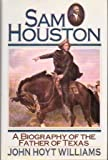 SAM Houston: A Biography of the Father of Texas