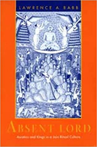 Absent Lord: Ascetics and Kings in a Jain Ritual Culture (Comparative Studies in Religion and Society) by Lawrence A. Babb (1996-08-01)