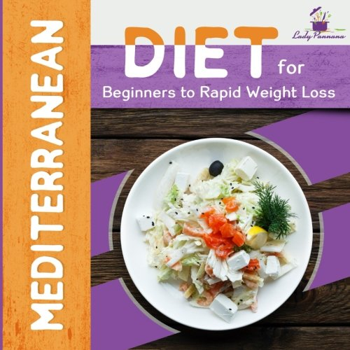 The Mediterranean: Mediterranean Diet for Beginners to Rapid Weight Loss (Mediterranean Recipes, Mediterranean For Beginners, Mediterranean Cookbook, Mediterranean Diet For Weight Loss) by Lady Pannana