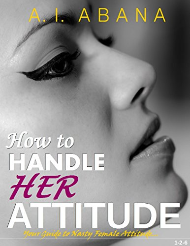 How to Handle Her Attitude: Your Guide to Nasty Female Attitude