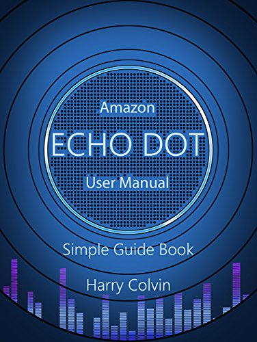 Amazon Echo Dot: User Manual Simple Guide Book