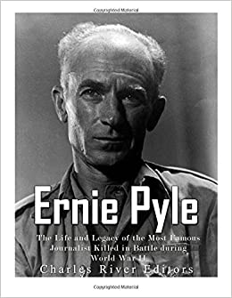 Amazon Com Ernie Pyle The Life And Legacy Of The Most Famous