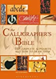 The Calligrapher's Bible: 100 Complete Alphabets and How to Draw Them