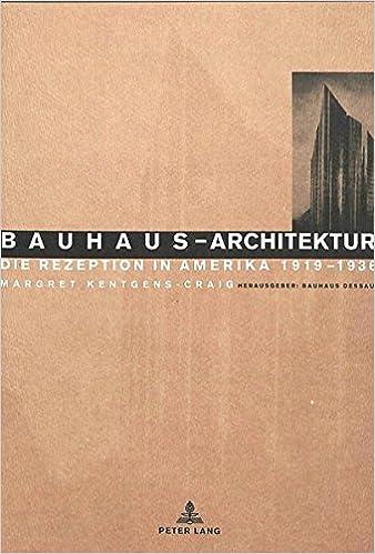 Bauhaus-Architektur: Die Rezeption in Amerika, 1919-1936 Europaische Hochschulschriften. Reihe XXVIII, Kunstgeschicht