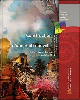 Amazon Fr Construction D Une Haiti Nouvelle Vision Et Contribution Du Groupe De Reflexion Et D Action Pour Une Haiti Nouvelle Grahn Samuel Pierre Ecole Polytechnique De Montreal Livres