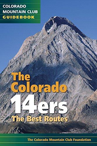 The Colorado 14ers: The Best Routes (Colorado Mountain Club Guidebook)