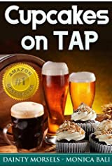 Cupcakes On Tap! Learn How To Make Cupcakes With Monica Bali's Beer Cupcake Recipes! Kindle Edition