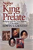 Neither King nor Prelate : Religion and the New Nation, 1776-1826, Gaustad, Edwin S., 0802807011